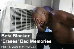 Beta Blocker 'Erases' Bad Memories