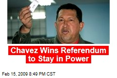 Chavez Wins Referendum to Stay in Power