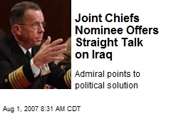 Joint Chiefs Nominee Offers Straight Talk on Iraq