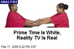 Prime Time Is White, Reality TV Is Real