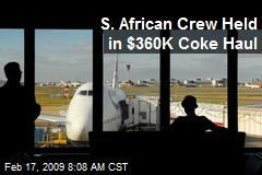 S. African Crew Held in $360K Coke Haul