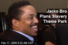 Jacko Bro Plans Slavery Theme Park