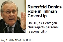 Rumsfeld Denies Role in Tillman Cover-Up