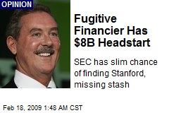 Fugitive Financier Has $8B Headstart