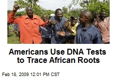 Americans Use DNA Tests to Trace African Roots