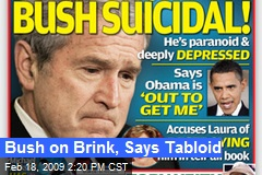 Bush on Brink, Says Tabloid