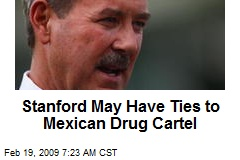 Stanford May Have Ties to Mexican Drug Cartel