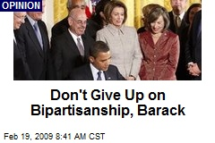 Don't Give Up on Bipartisanship, Barack