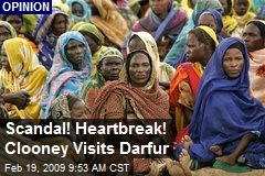 Scandal! Heartbreak! Clooney Visits Darfur
