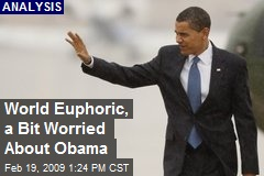 World Euphoric, a Bit Worried About Obama