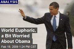 World Euphoric, a Bit Worried About Obama