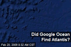 Did Google Ocean Find Atlantis?
