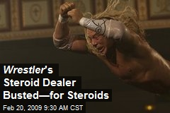 Wrestler 's Steroid Dealer Busted—for Steroids