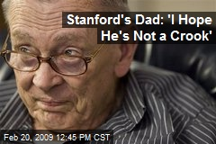 Stanford's Dad: 'I Hope He's Not a Crook'