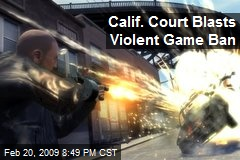 Calif. Court Blasts Violent Game Ban