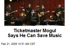 Ticketmaster Mogul Says He Can Save Music