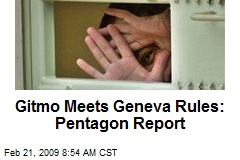 Gitmo Meets Geneva Rules: Pentagon Report