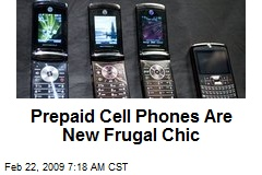 Prepaid Cell Phones Are New Frugal Chic