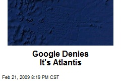 Google Denies It's Atlantis