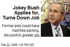 Jokey Bush Applies for, Turns Down Job