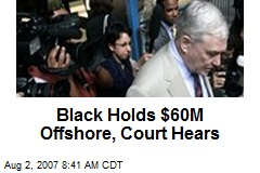 Black Holds $60M Offshore, Court Hears