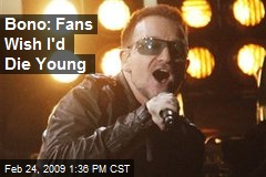 Bono: Fans Wish I'd Die Young