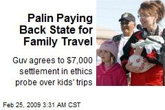 Palin Paying Back State for Family Travel