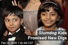 Slumdog Kids Promised New Digs