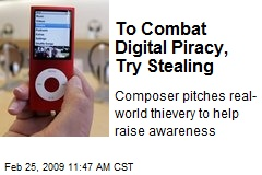 To Combat Digital Piracy, Try Stealing