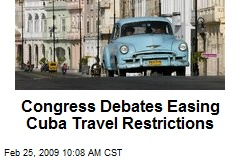 Congress Debates Easing Cuba Travel Restrictions
