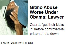 Gitmo Abuse Worse Under Obama: Lawyer
