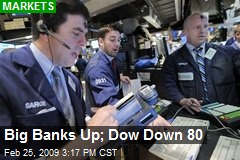 Big Banks Up; Dow Down 80