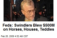 Feds: Swindlers Blew $500M on Horses, Houses, Teddies