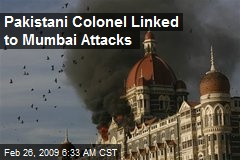 Pakistani Colonel Linked to Mumbai Attacks