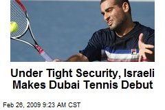 Under Tight Security, Israeli Makes Dubai Tennis Debut