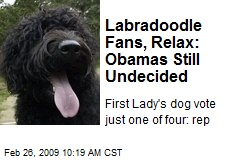 Labradoodle Fans, Relax: Obamas Still Undecided