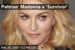 Paltrow: Madonna a 'Survivor'