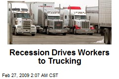 Recession Drives Workers to Trucking