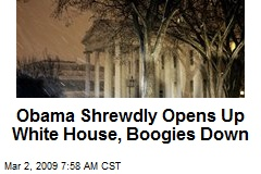 Obama Shrewdly Opens Up White House, Boogies Down
