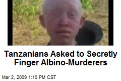 Tanzanians Asked to Secretly Finger Albino-Murderers