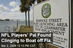 NFL Players' Pal Found Clinging to Boat off Fla.