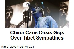 China Cans Oasis Gigs Over Tibet Sympathies