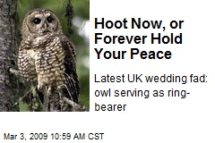 Hoot Now, or Forever Hold Your Peace
