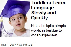 Toddlers Learn Language Slowly and Quickly