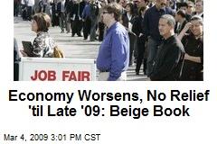 Economy Worsens, No Relief 'til Late '09: Beige Book
