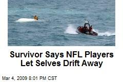 Survivor Says NFL Players Let Selves Drift Away