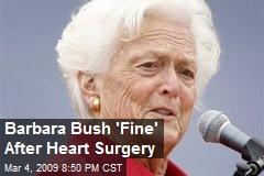 Barbara Bush 'Fine' After Heart Surgery