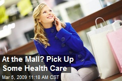 At the Mall? Pick Up Some Health Care