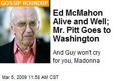 Ed McMahon Alive and Well; Mr. Pitt Goes to Washington