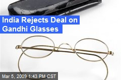 India Rejects Deal on Gandhi Glasses
